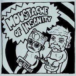 Moustache Of Insanity by Moustache Of Insanity