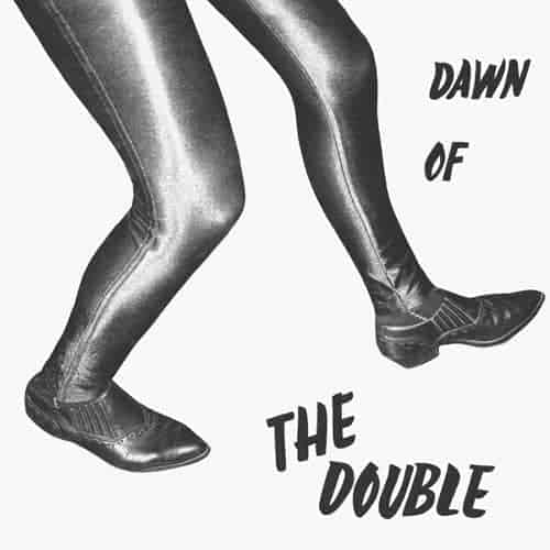 'Dawn Of The Double' by The Double