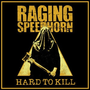 'Hard To Kill' by Raging Speedhorn