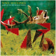 Wave If You're Really There by Wave Machines