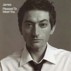 'Pleased To Meet You' by James