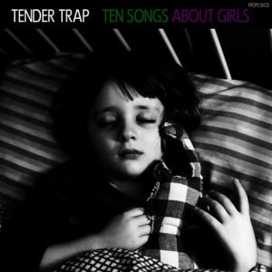 'Ten Songs About Girls' by Tender Trap