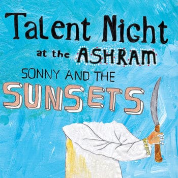 'Talent Night At The Ashram' by Sonny & The Sunsets