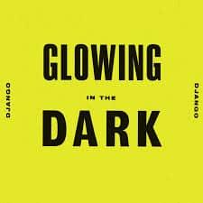 'Glowing In The Dark' by Django Django