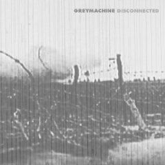 Disconnected by Grey Machine