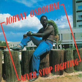 'Never Stop Fighting' by Johnny Osbourne