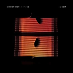 'Whorl' by Simian Mobile Disco