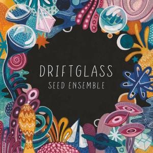 'Driftglass' by SEED Ensemble