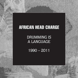 'Drumming Is A Language 1990 - 2011' by African Head Charge