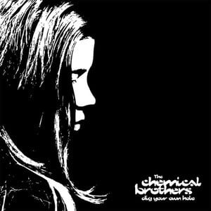 'Dig Your Own Hole' by The Chemical Brothers