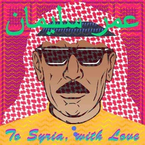 'To Syria, With Love' by Omar Souleyman