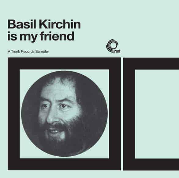 'Basil Kirchin Is My Friend – A Trunk Records Sampler' by Basil Kirchin