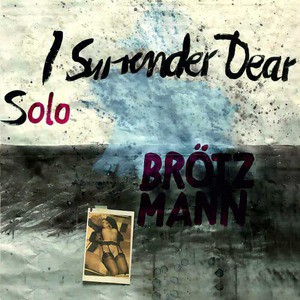 'I Surrender Dear' by Peter Brötzmann