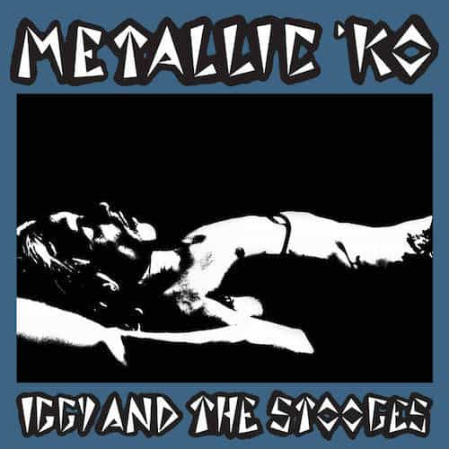 'Metallic KO' by Iggy & The Stooges