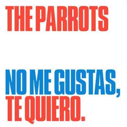 'No Me Gustas, Te Quiero' by The Parrots