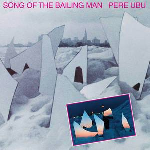 'Song of the Bailing Man' by Pere Ubu