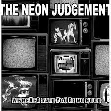 We Never Said You're No Good by The Neon Judgement
