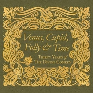 'Venus, Cupid, Folly & Time - Thirty Years of The Divine Comedy' by The Divine Comedy