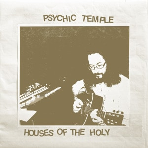 'Houses of the Holy' by Psychic Temple