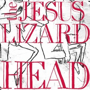 'Head' by The Jesus Lizard