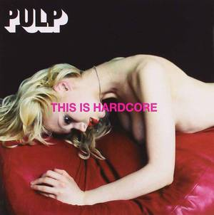 'This Is Hardcore' by Pulp
