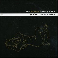 'You're Like A Woman' by The Broken Family Band
