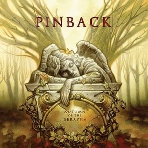 'Autumn Of The Seraphs' by Pinback