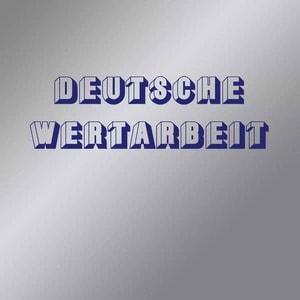 'Deutsche Wertarbeit' by Deutsche Wertarbeit