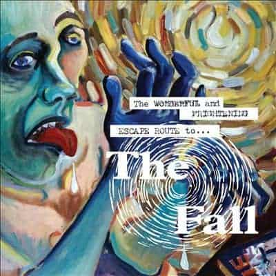 'The Wonderful And Frightening Escape Route To The Fall' by The Fall