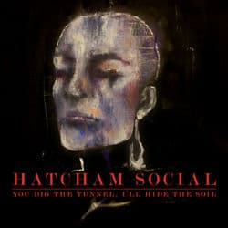 You Dig The Tunnel, I'll Hide The Soil by Hatcham Social