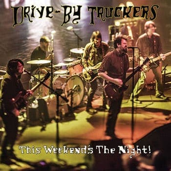 'This Weekend's The Night' by Drive-By Truckers