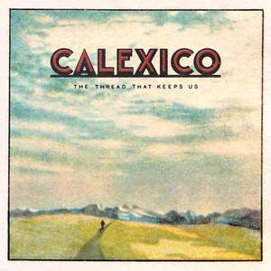 'The Thread That Keeps Us' by Calexico
