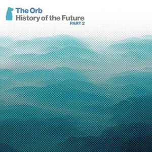 'History Of The Future Part 2' by The Orb