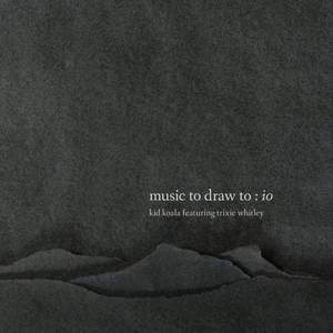 'Music To Draw To: Io' by Kid Koala featuring Trixie Whitley