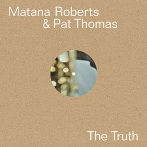 'The Truth' by Matana Roberts & Pat Thomas