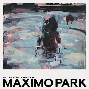 'Nature Always Wins' by Maximo Park