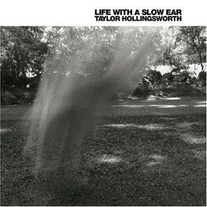 'Life With A Slow Ear' by Taylor Hollingsworth