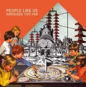 'Abridged Too Far' by People Like Us