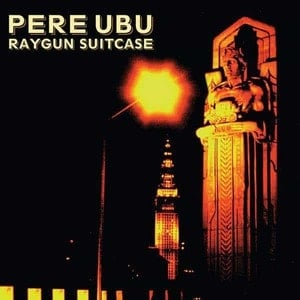 'Raygun Suitcase' by Pere Ubu