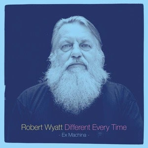 'Different Every Time' by Robert Wyatt
