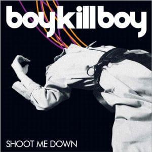 'Shoot Me Down' by Boy Kill Boy