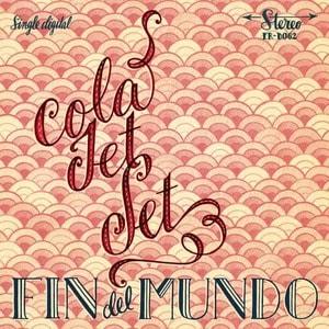 'El Fin Del Mundo' by Cola Jet Set