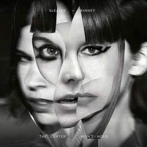 'The Center Won't Hold' by Sleater-Kinney