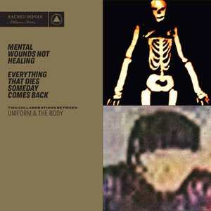 'Mental Wounds Not Healing / Everything That Dies Someday Comes Back' by Uniform & The Body