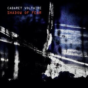 'Shadow Of Fear' by Cabaret Voltaire