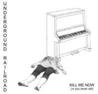 Kill Me Now (Or You Never Will) by Underground Railroad