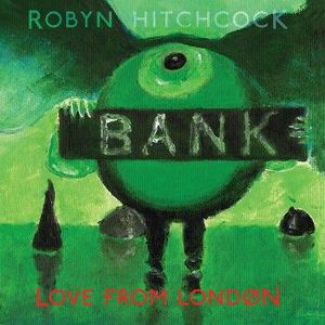 'Love From London' by Robyn Hitchcock