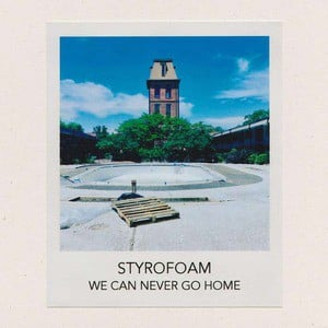 'We Can Never Go Home' by Styrofoam