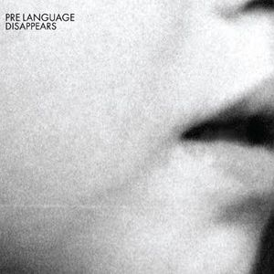 'Pre Language' by Disappears