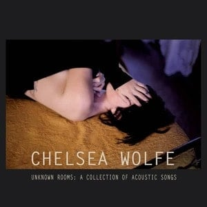 'Unknown Rooms: A Collection of Acoustic Songs' by Chelsea Wolfe